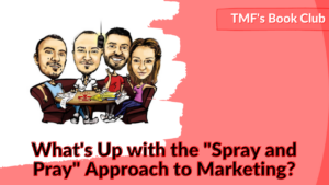 What's Up with the Spray and Pray Approach to Marketing